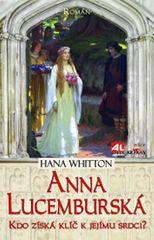 Whitton Hana: Anna Lucemburská - Kdo získá klíč k jejímu srdci?