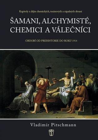 Pitschmann Vladimír: Šamani, alchymisté, chemici a válečníci