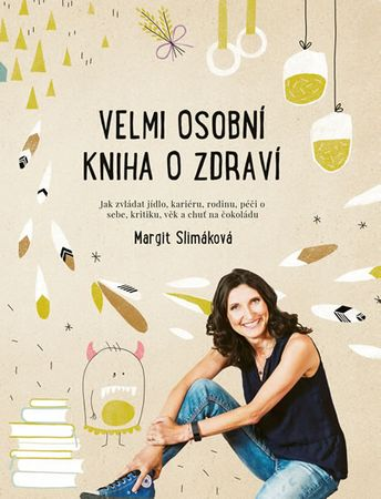 Slimáková Margit: Velmi osobní kniha o zdraví - Jak zvládat jídlo, kariéru, rodinu, péči o sebe, kri