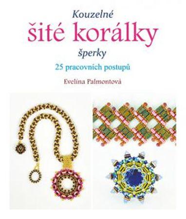 Palmontová Evelína: Kouzelné šité korálky šperky