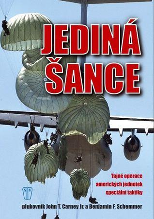Carney John T., Schemmer Benjamin F.,: Jediná šance - Tajné operace amerických jednotek speciální ta
