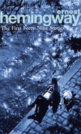 Hemingway Ernest: The First Forty-Nine Stories