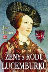 Bauer Jan: Ženy z rodu Lucemburků