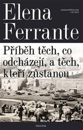 Ferrante Elena: Geniální přítelkyně 3 - Příběh těch, co odcházejí, a těch, kteří zůstanou