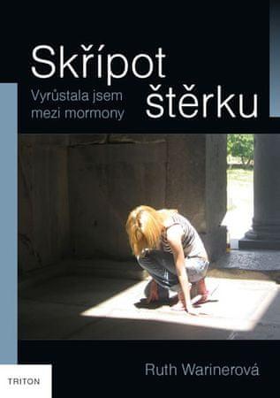 Warinerová Ruth: Skřípot štěrku - Vyrůstala jsem mezi mormony