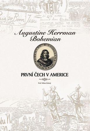 Zelený Milan: Augustine Herrman Bohemian - První Čech v Americe