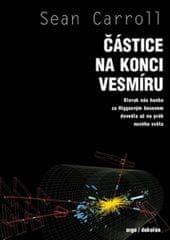 Carrol Sean: Částice na konci vesmíru - Kterak nás honba za Higgsovým bosonem dovedla až na práh nov