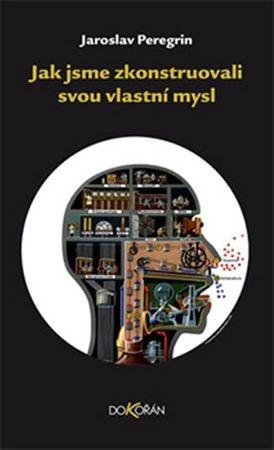 Peregrin Jaroslav: Jak jsme zkonstruovali svou vlastní mysl