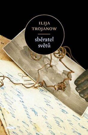 Trojanow Ilija: Sběratel světů