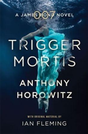 Horowitz Anthony: Trigger Mortis-James Bond