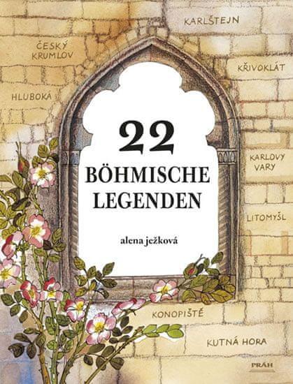 Ježková Alena: 22 böhmische Legenden / 22 českých legend (německy)