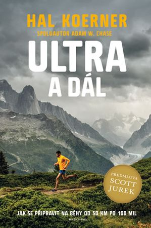 Koerner Hal, Jurek Scott: Ultra a dál - Jak se připravit na běhy od 50 km po 100 mil a dál
