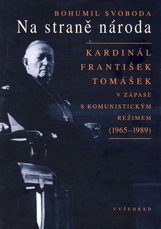 Svoboda Bohumil: Na straně národa - Kardinál František Tomášek v zápase s komunistickým režimem