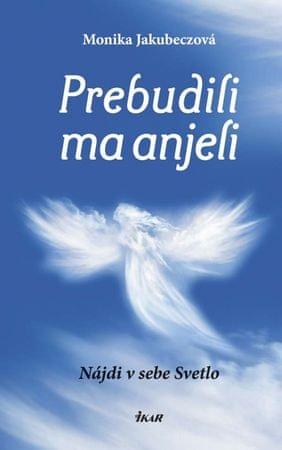 Jakubeczová Monika: Prebudili ma anjeli