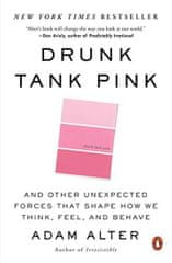 Alter Adam: Drunk Tank Pink: And Other Unexpected Forces That Shape How We Think, Feel, and Behave