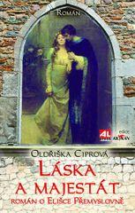 Ciprová Oldřiška: Láska a majestát - Román o Elišce Přemyslovně