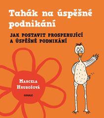 Hrubošová Marcela: Tahák na úspěšné podnikání - Jak postavit prosperující a úspěšné podnikání