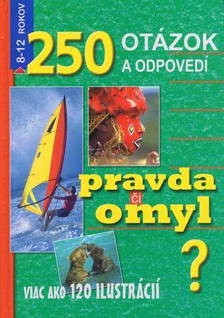 Kolektív: 250 otázok a odpovedí. Pravda či omyl?