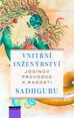 Sadhguru: Vnitřní inženýrství - Jogínův průvodce k radosti
