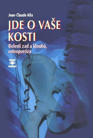 Alix Jean-Claude: Jde o vaše kosti - Bolesti zad a kloubů, osteoporóza