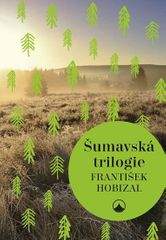 Hobizal František: Šumavská trilogie