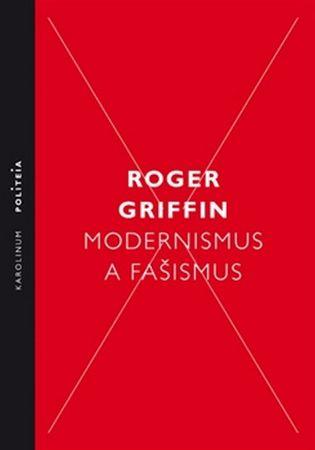 Griffin Roger: Modernismus a fašismus - Pocit začátku za Mussoliniho a Hitlera