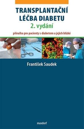 Saudek František: Transplantační léčba diabetu - Příručka pro pacienty s diabetem a jejich blízké