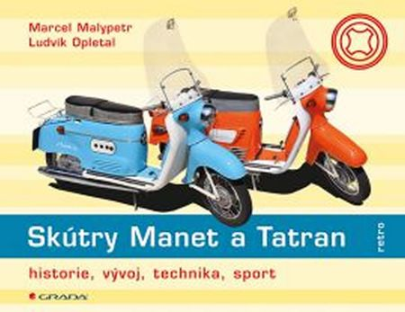 Malypetr Marcel, Opletal Ludvík,: Skútry Manet a Tatran - historie, vývoj, technika, renovace