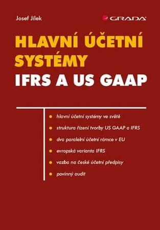 Jílek Josef: Hlavní účetní systémy IFRS a US GAAP