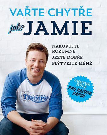 Oliver Jamie: Vařte chytře jako Jamie - Nakupujte rozumně, Jezte dobře, Plýtvejte méně