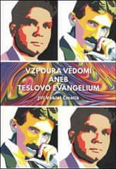Čmolík Jiří Vokiel: Vzpoura vědomí aneb Teslovo evangelium