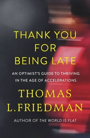 Friedman Thomas L.: Thank You for Being Late : An Optimist´s Guide to Thriving in the Age of Acceler
