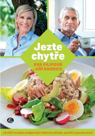 Filipová Eva, Raboch Jiří,: Jezte chytře - Skvělé recepty podporující dobrou náladu, paměť a jasnou