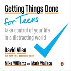 Allen David: Getting Things Done for Teens : Take Control of Your Life in a Distracting World