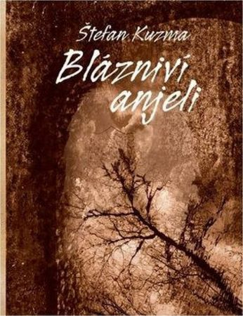 Kuzma Štefan: Blázniví anjeli