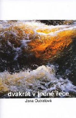 Outratová Jana: Dvakrát v jedné řece