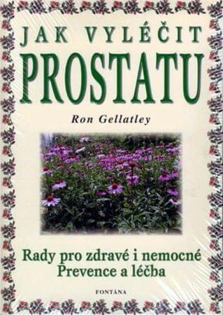 Gellatley Ron: Jak vyléčit prostatu - Rady pro zdravé i nemocné / Prevence a léčba