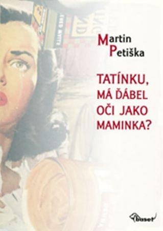 Petiška Martin: Tatínku, má ďábel oči jako maminka?