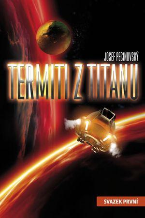 Pecinovský Josef: Termiti z Titanu - svazek první