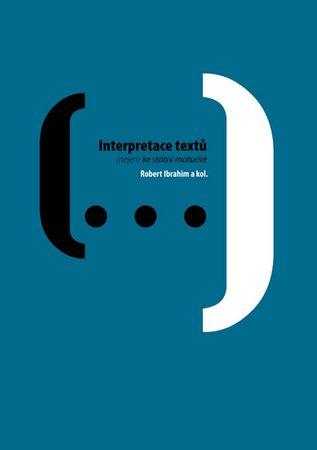 Ibrahim Robert: Interpretace textů (nejen) ke státní maturitě