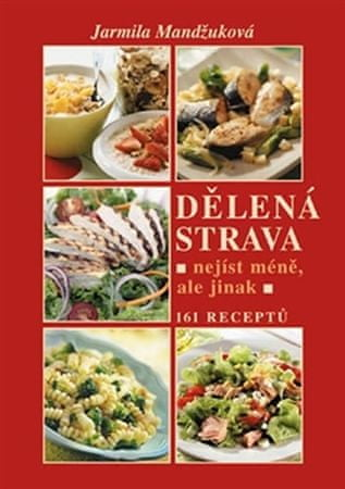 Mandžuková Jarmila: Dělená strava - Nejíst méně, ale jinak