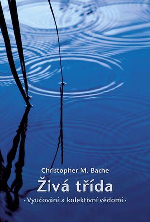 Bache Christopher M.: Živá třída - Vyučování a kolektivní vědomí