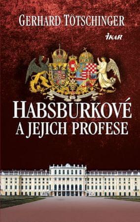 Tötschinger Gerhard: Habsburkové a jejich profese
