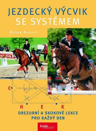 Radloff Stefan: Jezdecký výcvik se systémem - Drezurní a skokové lekce pro každý den