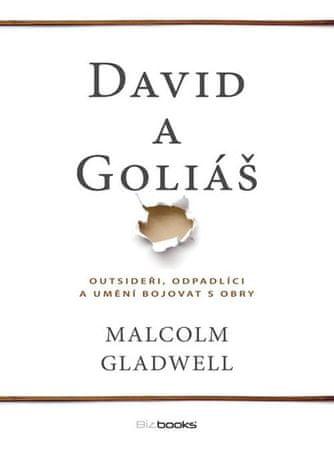 Gladwell Malcolm: David a Goliáš - Outsideři, odpadlíci a umění bojovat s obry