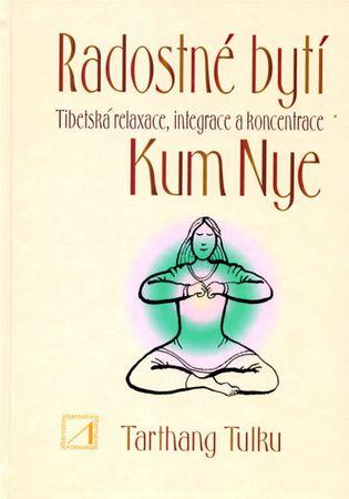 Tulku Tarthang: Radostné bytí - Tibetská relaxace, integrace a koncentrace Kum Nye