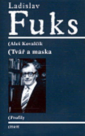 Kovalčík Aleš: Ladislav Fuks - Tvář a maska