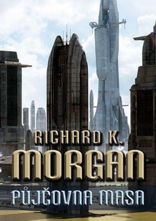 Morgan Richard K.: Takeshi Kovacz 1 - Půjčovna masa (2.vydáni)