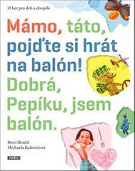 Hrnčíř Pavel, Kukovičová Michaela: Mámo, táto, pojďte si hrát na balón! Dobrá, Pepíku, jsem balón!