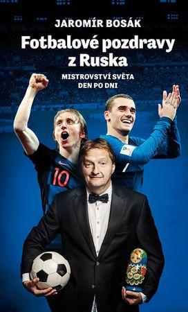 Bosák Jaromír: Fotbalové pozdravy z Ruska: Mistrovství světa den po dni